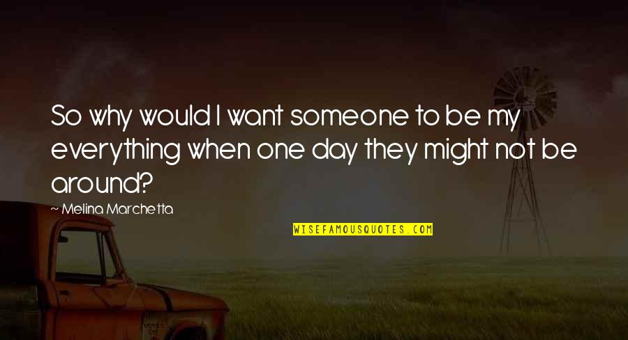 Be Someone's Everything Quotes By Melina Marchetta: So why would I want someone to be
