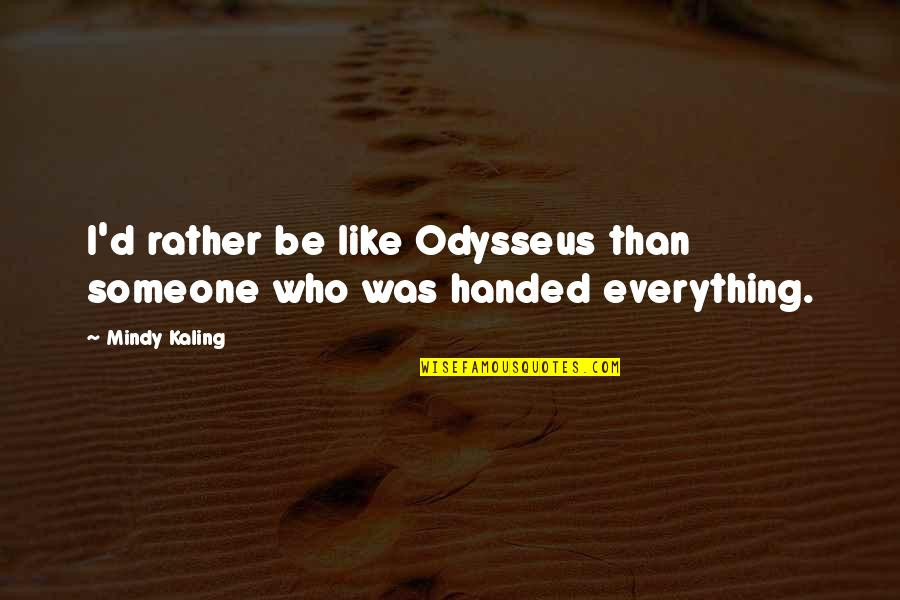 Be Someone's Everything Quotes By Mindy Kaling: I'd rather be like Odysseus than someone who