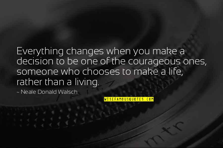 Be Someone's Everything Quotes By Neale Donald Walsch: Everything changes when you make a decision to