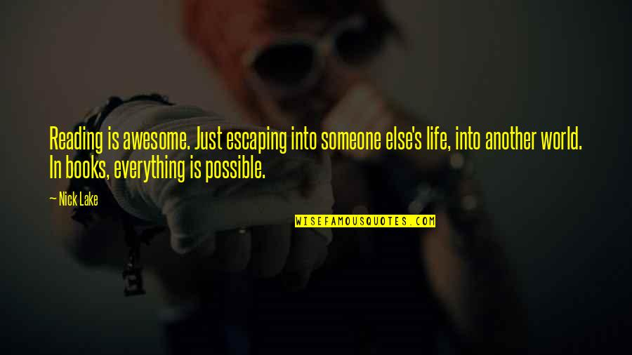 Be Someone's Everything Quotes By Nick Lake: Reading is awesome. Just escaping into someone else's
