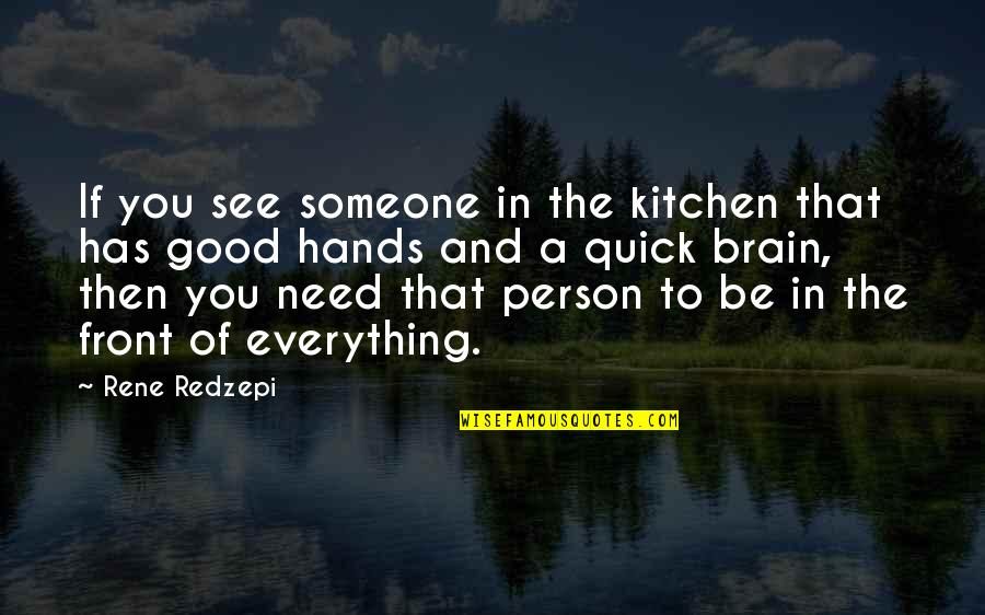 Be Someone's Everything Quotes By Rene Redzepi: If you see someone in the kitchen that