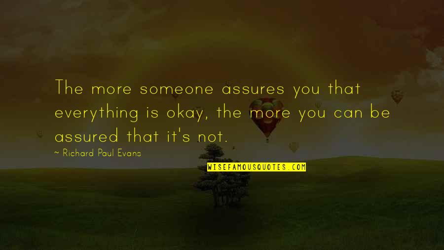 Be Someone's Everything Quotes By Richard Paul Evans: The more someone assures you that everything is