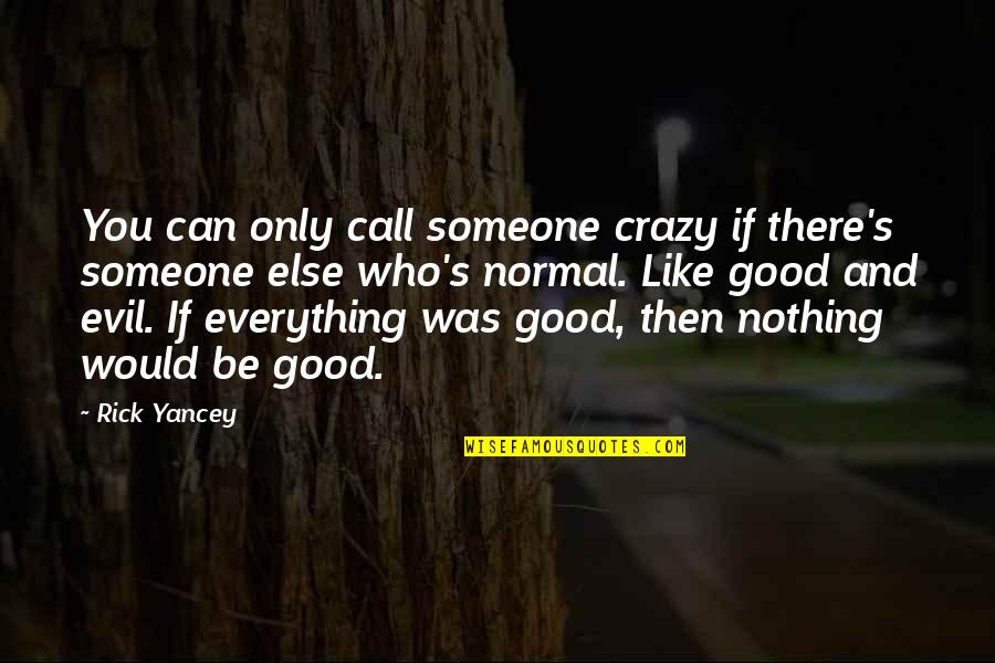 Be Someone's Everything Quotes By Rick Yancey: You can only call someone crazy if there's