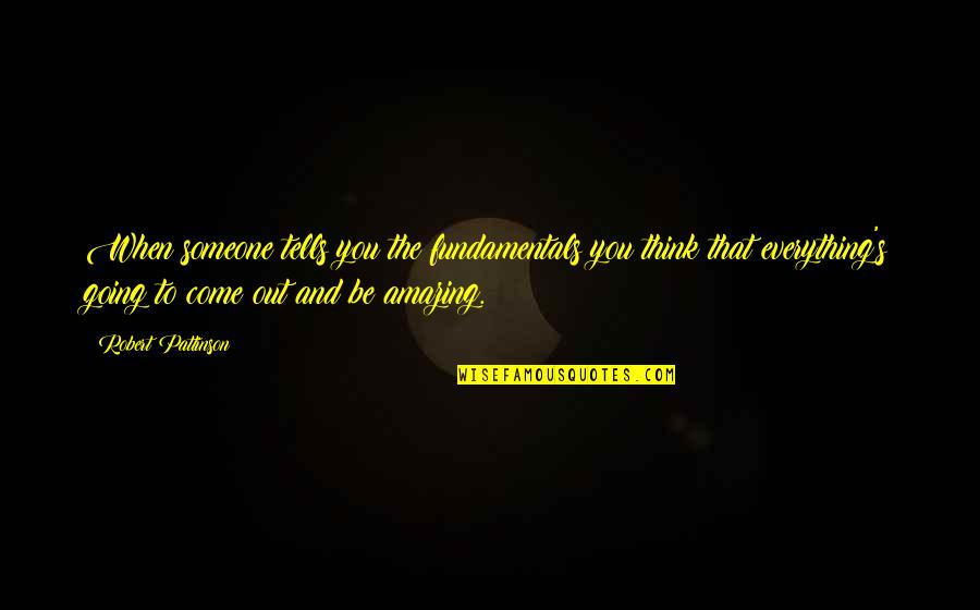 Be Someone's Everything Quotes By Robert Pattinson: When someone tells you the fundamentals you think