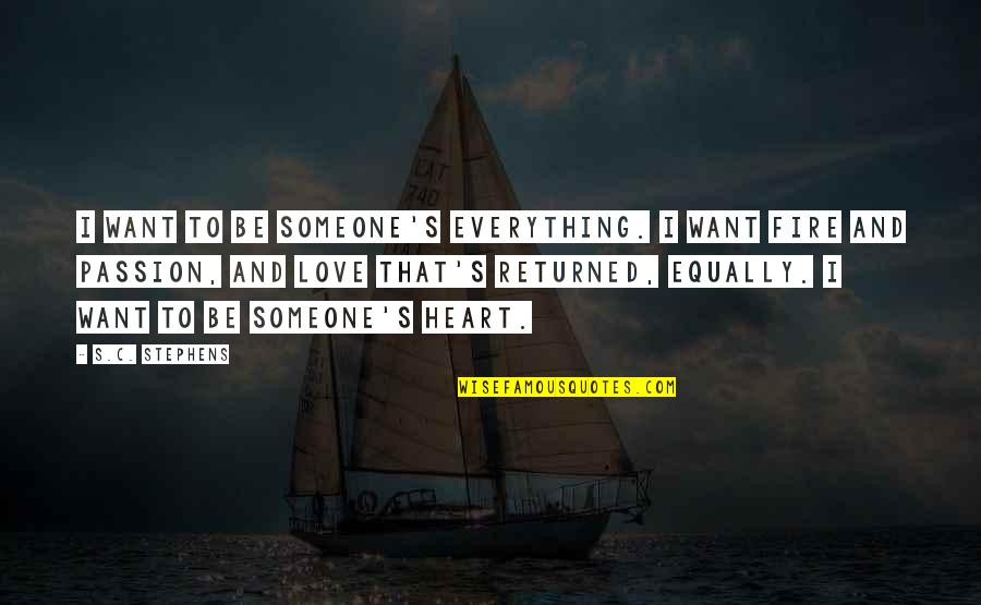 Be Someone's Everything Quotes By S.C. Stephens: I want to be someone's everything. I want