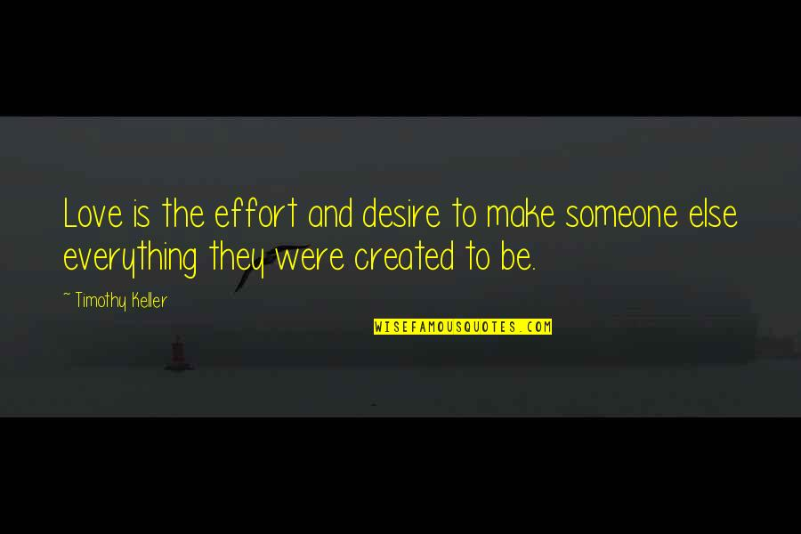 Be Someone's Everything Quotes By Timothy Keller: Love is the effort and desire to make