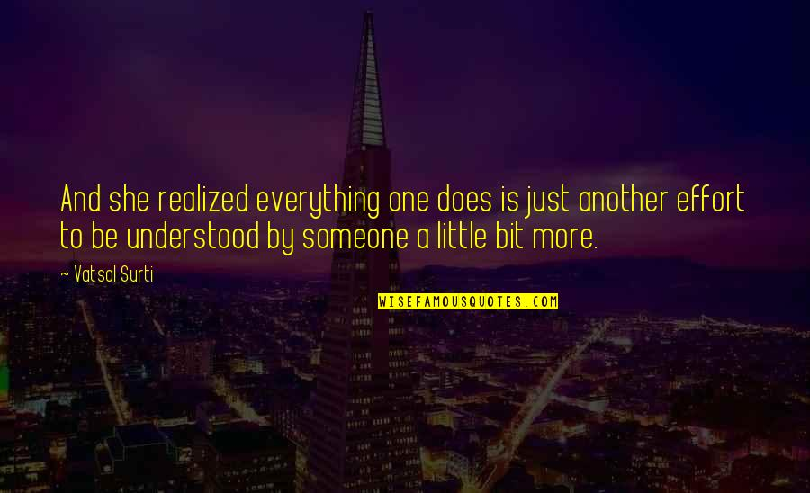 Be Someone's Everything Quotes By Vatsal Surti: And she realized everything one does is just