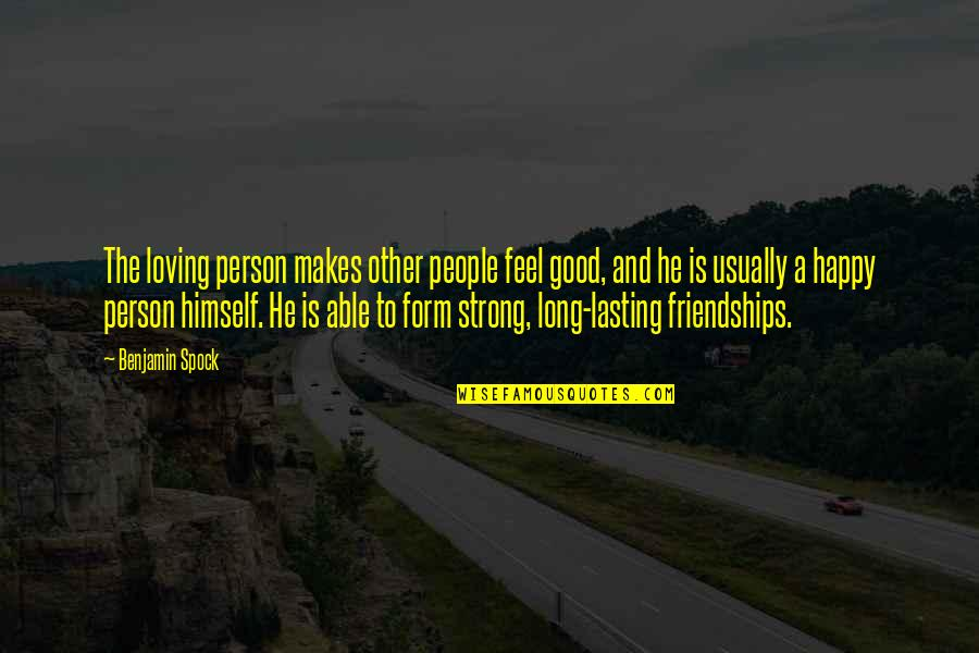 Be Strong And Happy Quotes By Benjamin Spock: The loving person makes other people feel good,