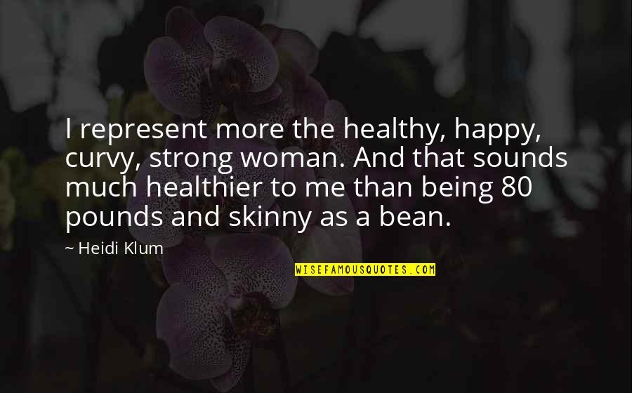 Be Strong And Happy Quotes By Heidi Klum: I represent more the healthy, happy, curvy, strong