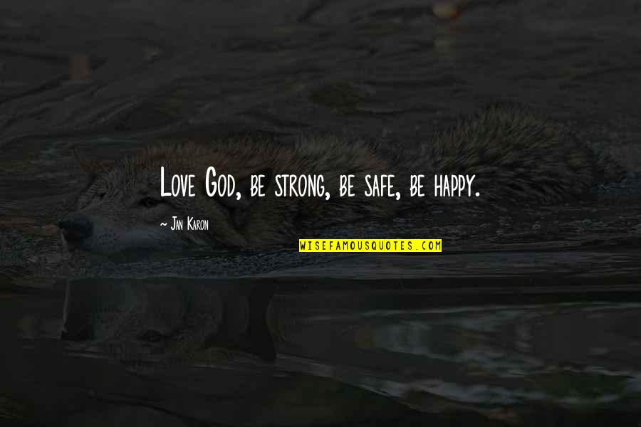 Be Strong And Happy Quotes By Jan Karon: Love God, be strong, be safe, be happy.