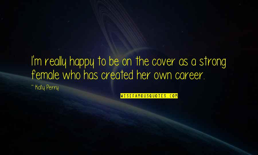 Be Strong And Happy Quotes By Katy Perry: I'm really happy to be on the cover