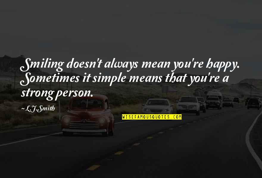 Be Strong And Happy Quotes By L.J.Smith: Smiling doesn't always mean you're happy. Sometimes it