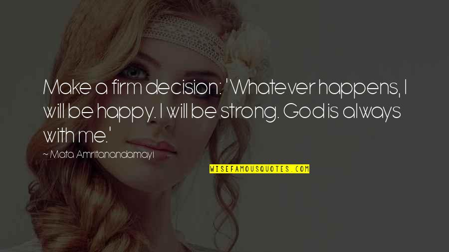 Be Strong And Happy Quotes By Mata Amritanandamayi: Make a firm decision: 'Whatever happens, I will