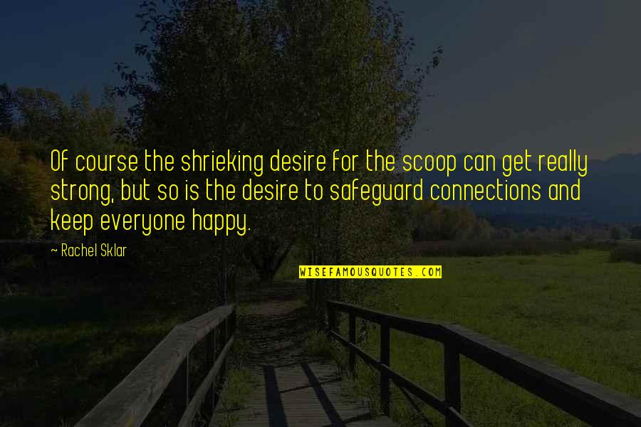 Be Strong And Happy Quotes By Rachel Sklar: Of course the shrieking desire for the scoop