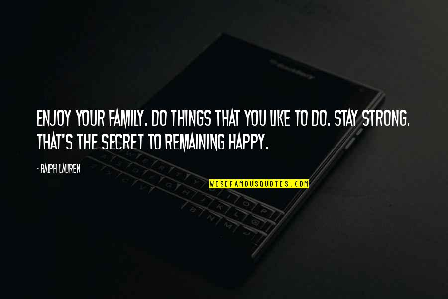 Be Strong And Happy Quotes By Ralph Lauren: Enjoy your family. Do things that you like