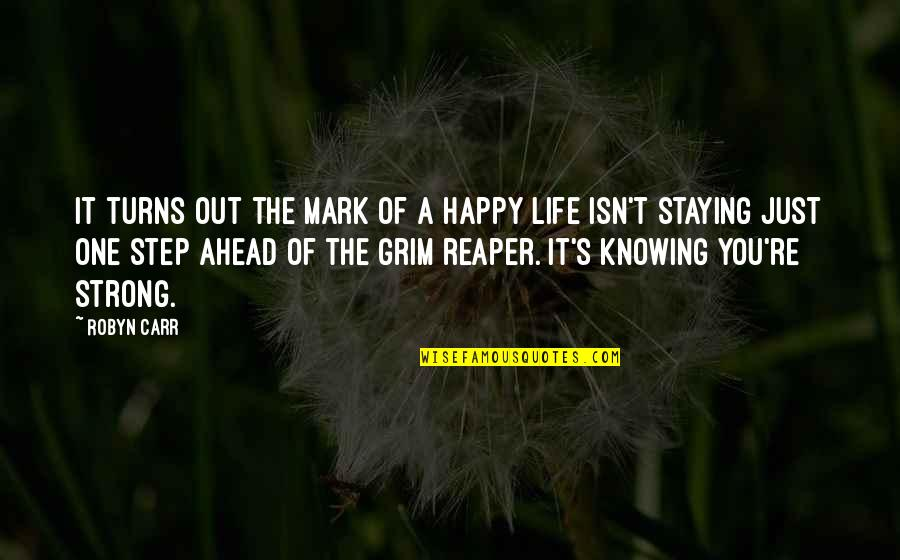 Be Strong And Happy Quotes By Robyn Carr: It turns out the mark of a happy