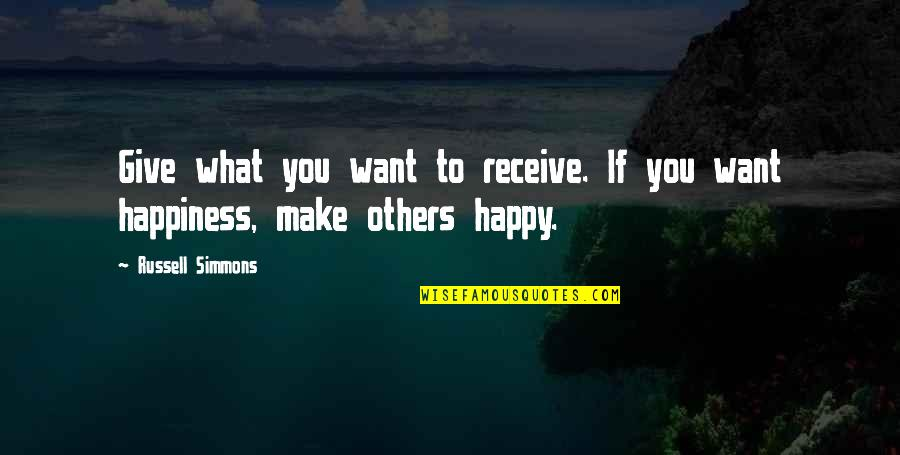 Be Strong And Happy Quotes By Russell Simmons: Give what you want to receive. If you