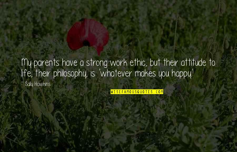 Be Strong And Happy Quotes By Sally Hawkins: My parents have a strong work ethic, but