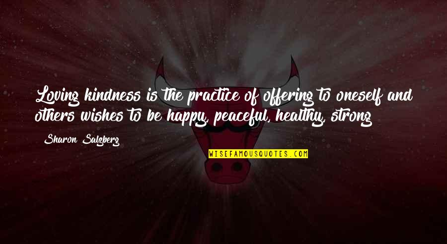 Be Strong And Happy Quotes By Sharon Salzberg: Loving kindness is the practice of offering to