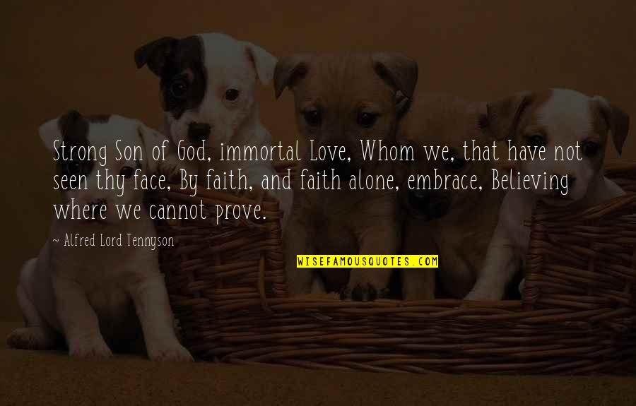 Be Strong And Have Faith Quotes By Alfred Lord Tennyson: Strong Son of God, immortal Love, Whom we,