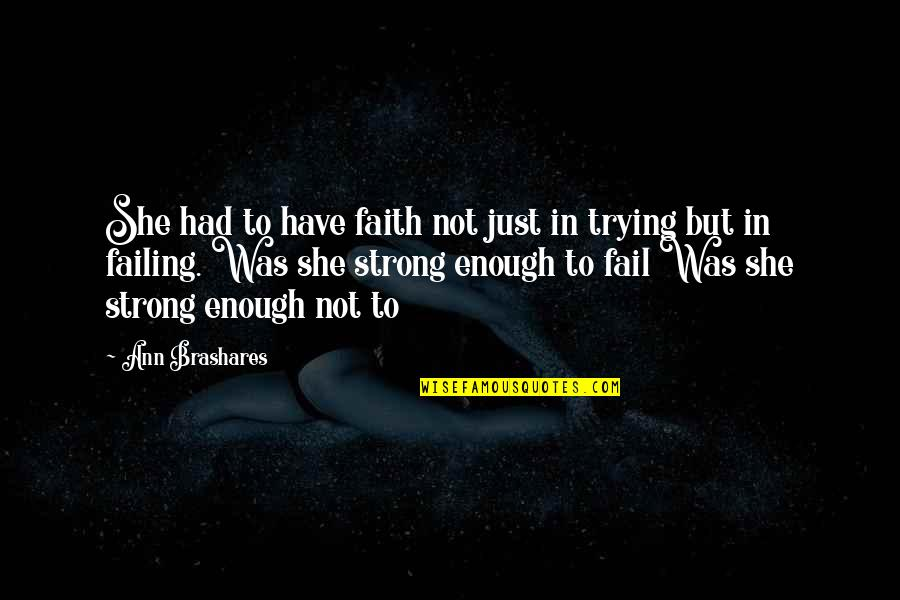 Be Strong And Have Faith Quotes By Ann Brashares: She had to have faith not just in