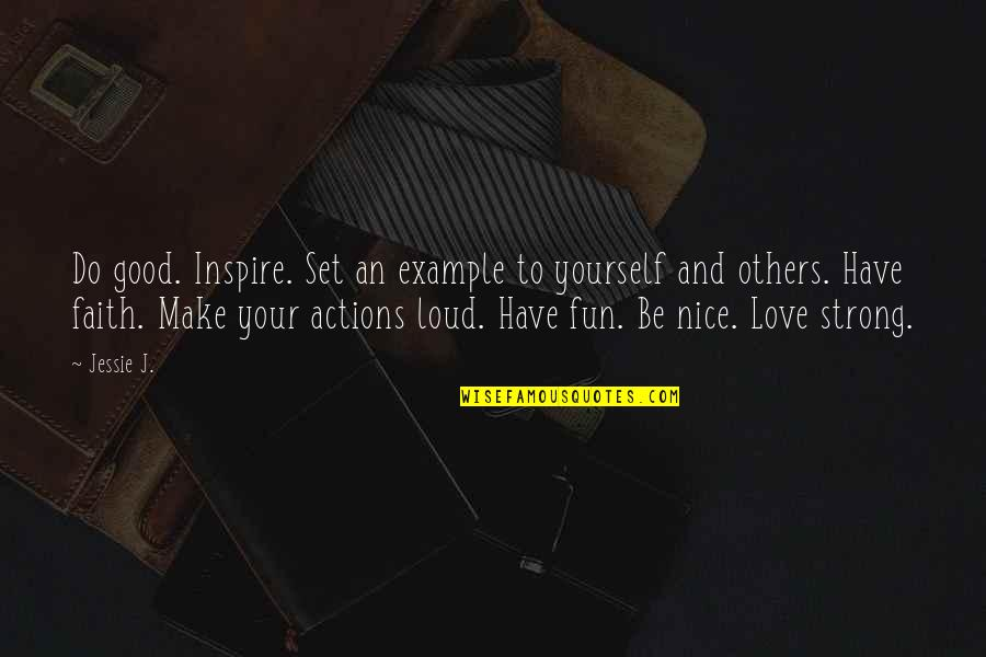 Be Strong And Have Faith Quotes By Jessie J.: Do good. Inspire. Set an example to yourself
