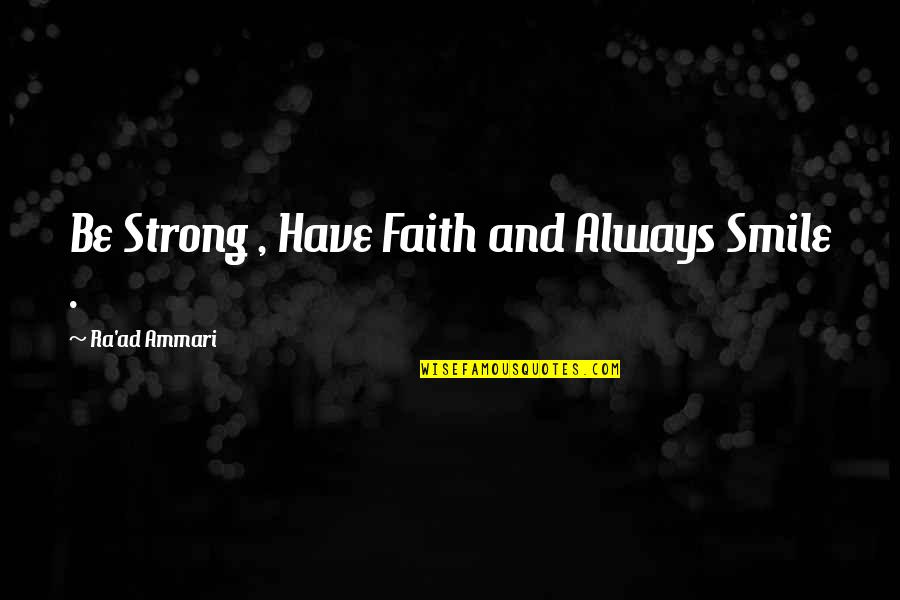 Be Strong And Have Faith Quotes By Ra'ad Ammari: Be Strong , Have Faith and Always Smile