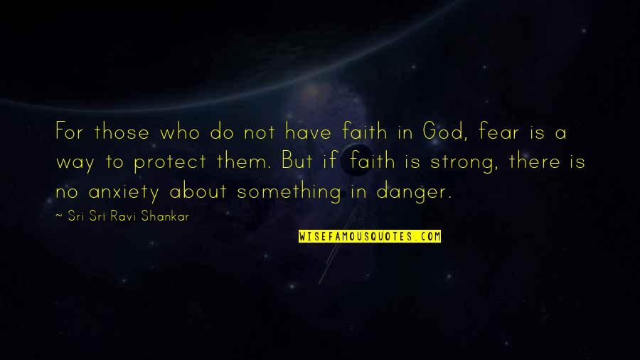 Be Strong And Have Faith Quotes By Sri Sri Ravi Shankar: For those who do not have faith in