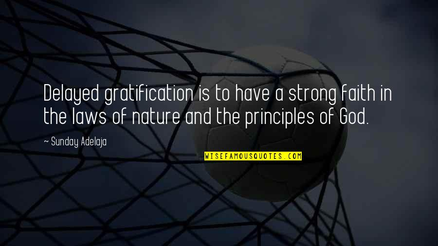 Be Strong And Have Faith Quotes By Sunday Adelaja: Delayed gratification is to have a strong faith