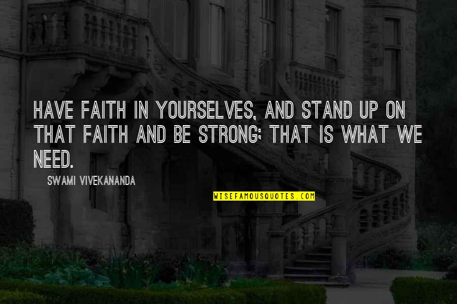 Be Strong And Have Faith Quotes By Swami Vivekananda: Have faith in yourselves, and stand up on
