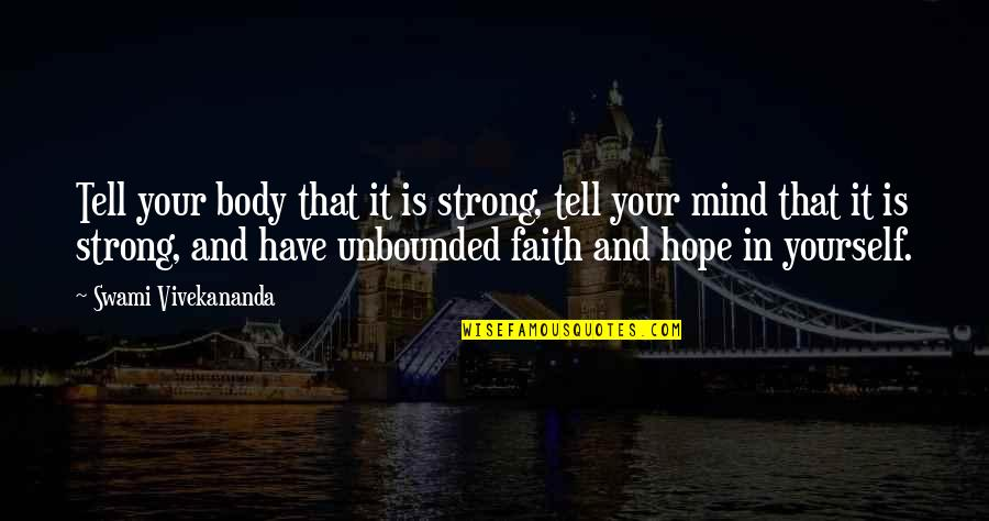 Be Strong And Have Faith Quotes By Swami Vivekananda: Tell your body that it is strong, tell