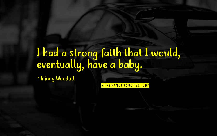 Be Strong And Have Faith Quotes By Trinny Woodall: I had a strong faith that I would,