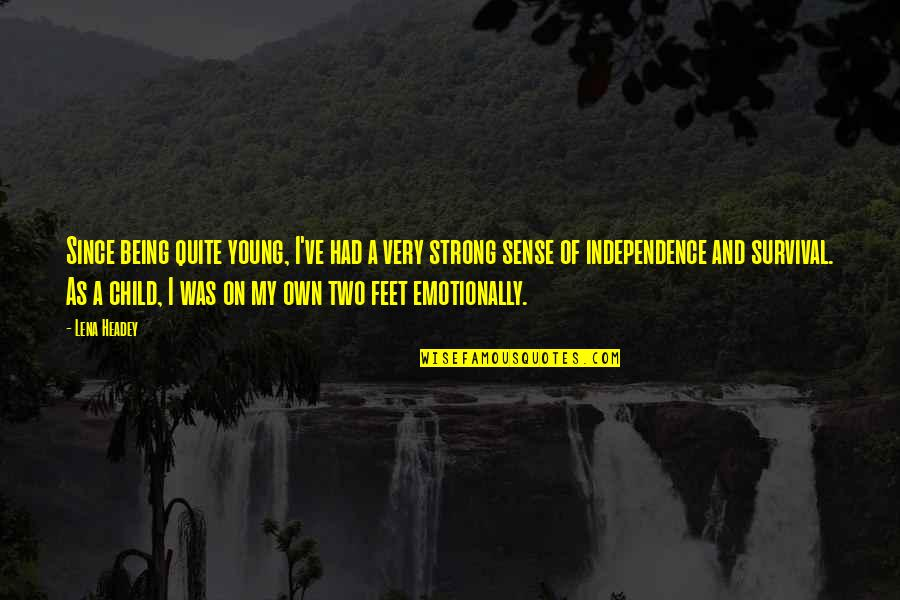 Be Strong Emotionally Quotes By Lena Headey: Since being quite young, I've had a very