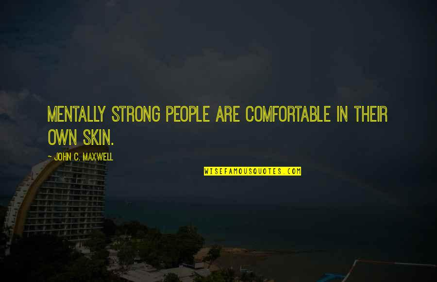 Be Strong Mentally Quotes By John C. Maxwell: Mentally strong people are comfortable in their own
