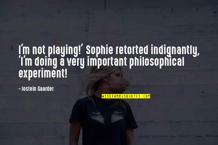 Be Strong Mentally Quotes By Jostein Gaarder: I'm not playing!' Sophie retorted indignantly, 'I'm doing