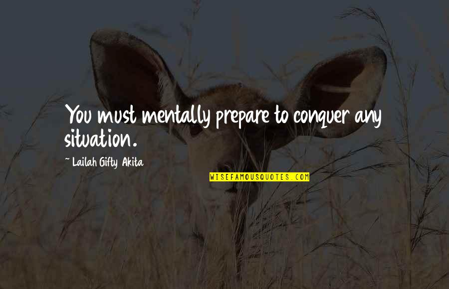 Be Strong Mentally Quotes By Lailah Gifty Akita: You must mentally prepare to conquer any situation.