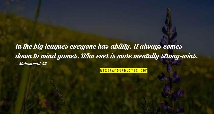 Be Strong Mentally Quotes By Muhammad Ali: In the big leagues everyone has ability. It