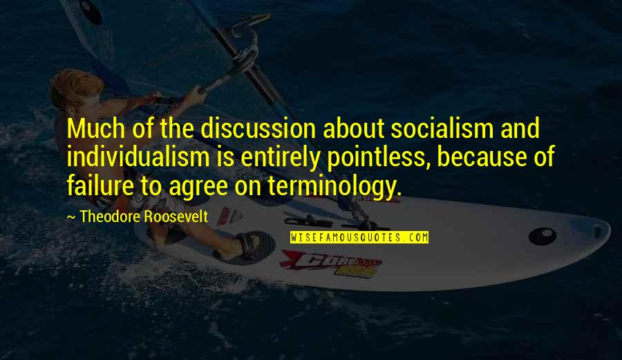 Be Strong Mentally Quotes By Theodore Roosevelt: Much of the discussion about socialism and individualism