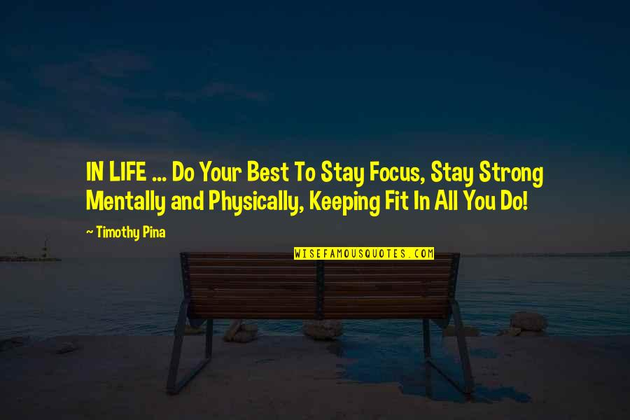 Be Strong Mentally Quotes By Timothy Pina: IN LIFE ... Do Your Best To Stay