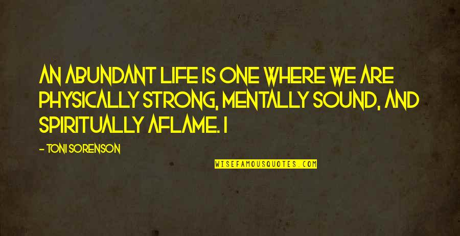 Be Strong Mentally Quotes By Toni Sorenson: An abundant life is one where we are