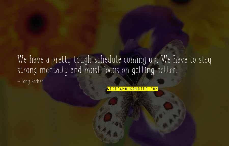 Be Strong Mentally Quotes By Tony Parker: We have a pretty tough schedule coming up.