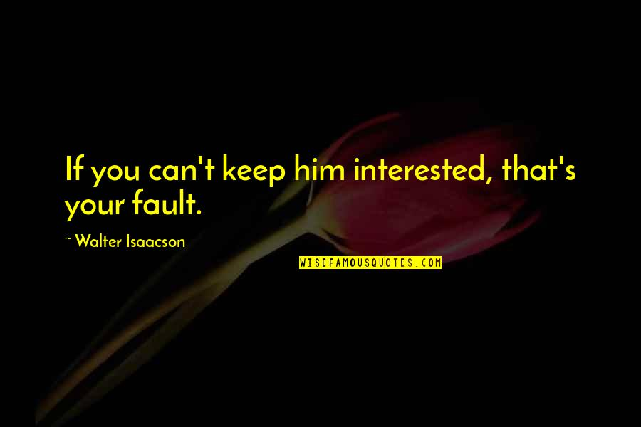 Be Strong Mentally Quotes By Walter Isaacson: If you can't keep him interested, that's your
