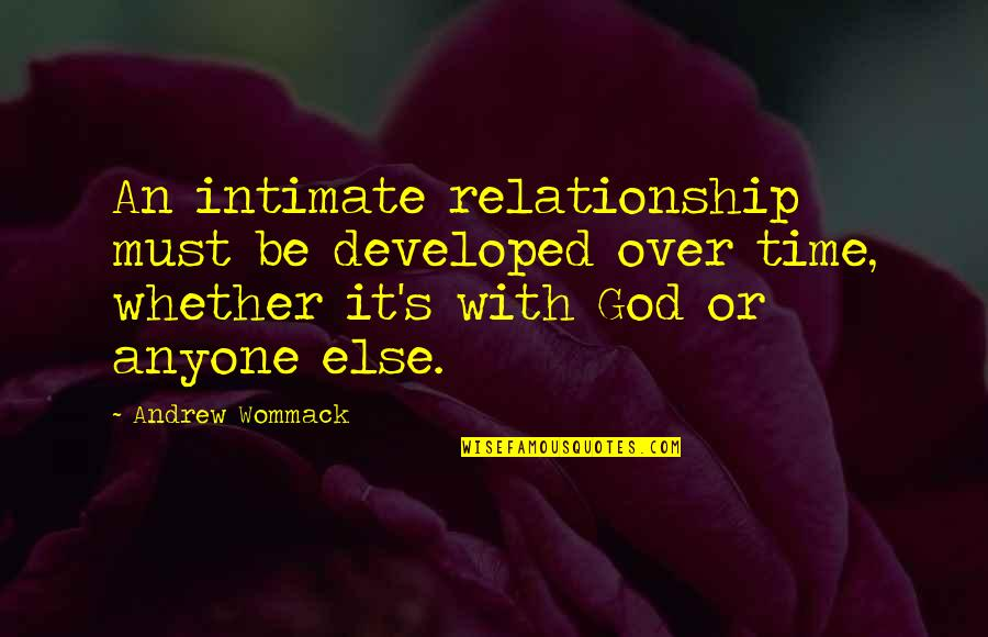 Be With God Quotes By Andrew Wommack: An intimate relationship must be developed over time,