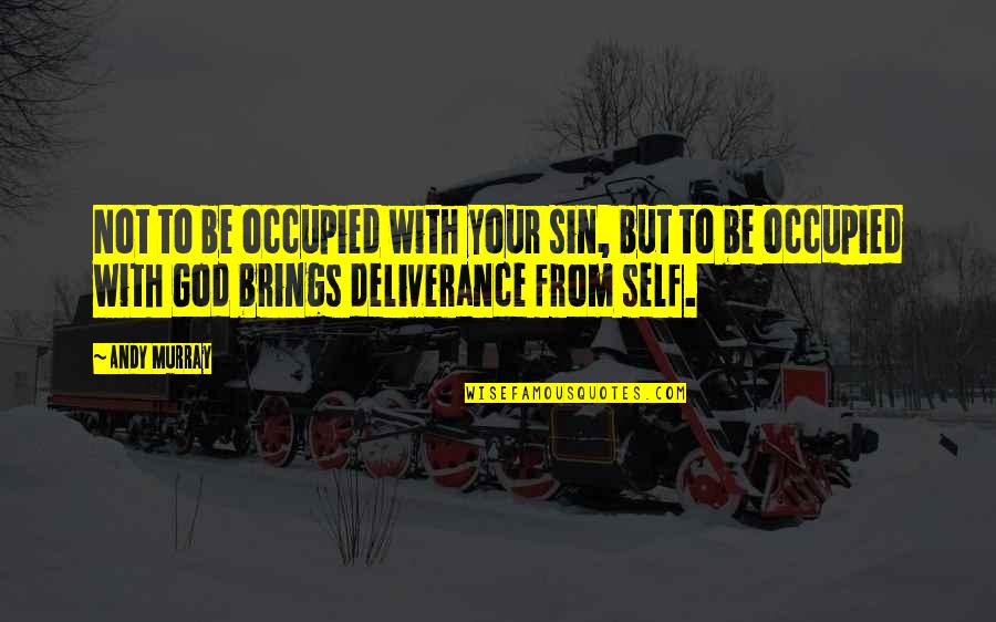 Be With God Quotes By Andy Murray: Not to be occupied with your sin, but