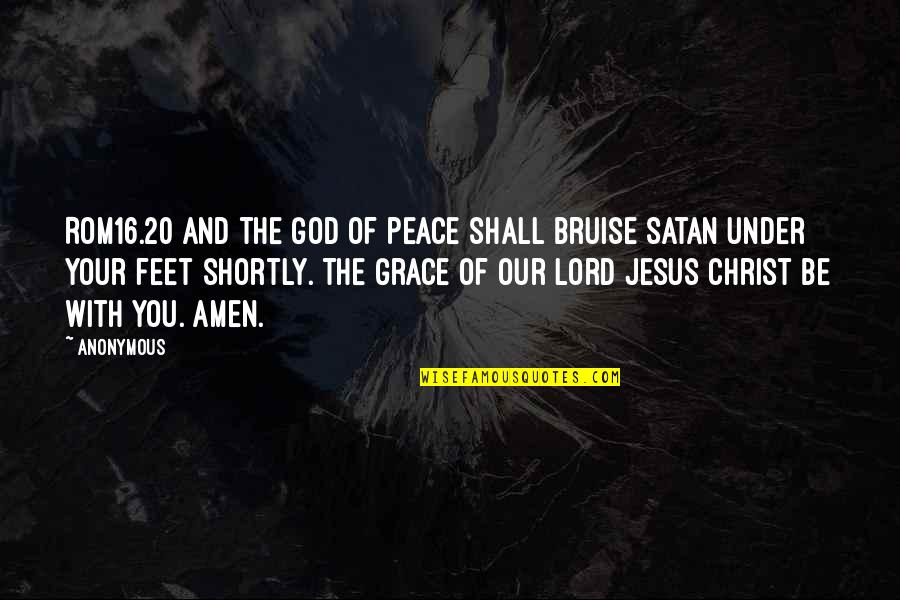 Be With God Quotes By Anonymous: ROM16.20 And the God of peace shall bruise