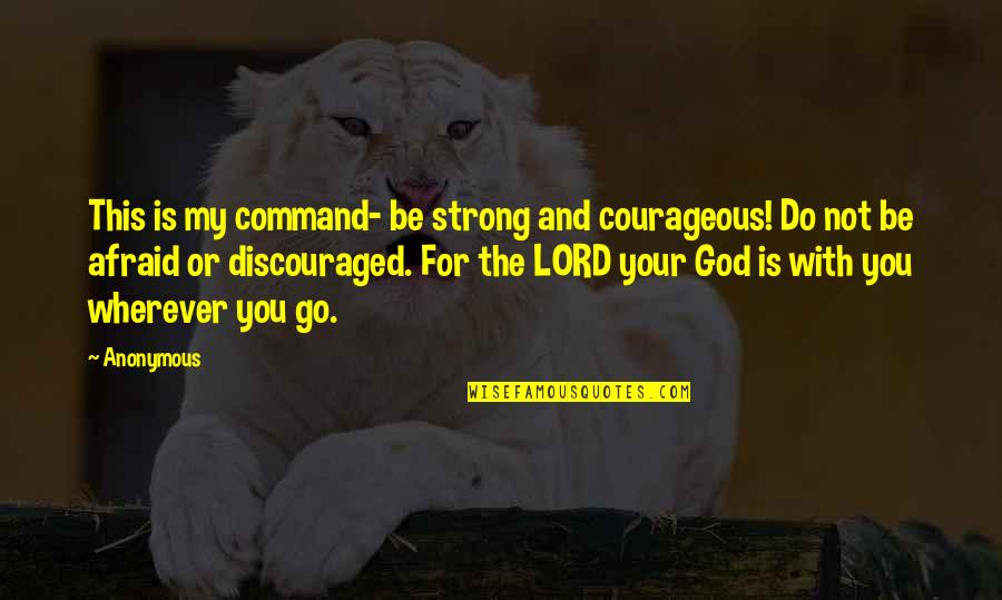 Be With God Quotes By Anonymous: This is my command- be strong and courageous!