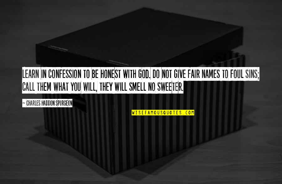 Be With God Quotes By Charles Haddon Spurgeon: Learn in confession to be honest with God.