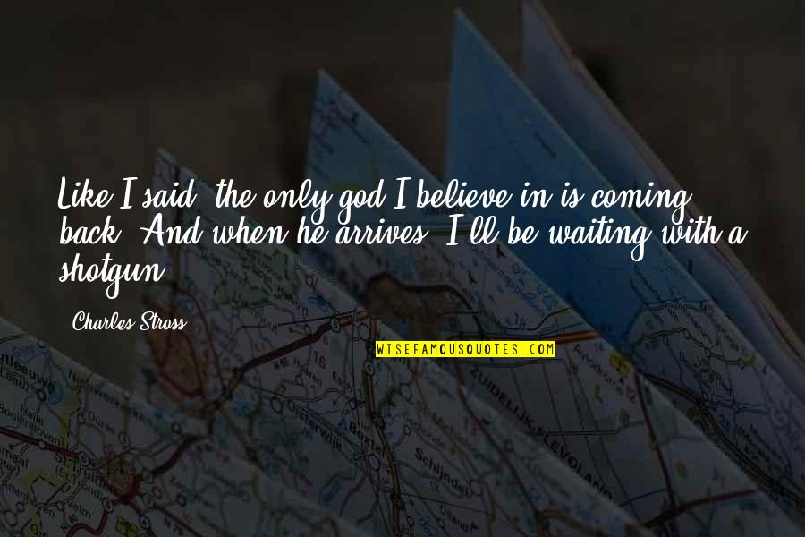 Be With God Quotes By Charles Stross: Like I said: the only god I believe