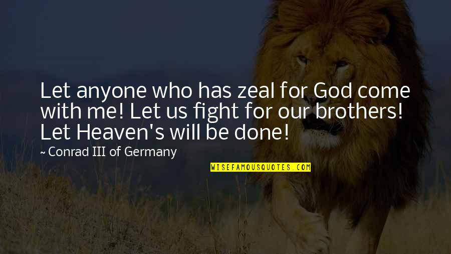Be With God Quotes By Conrad III Of Germany: Let anyone who has zeal for God come