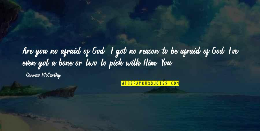 Be With God Quotes By Cormac McCarthy: Are you no afraid of God? I got